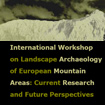 International Seminar on Archaeology of Landscape in European Mountain Areas