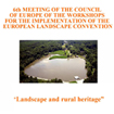 The Council of Europe organises the 6th Meeting of the Workshops for the Implementation of the European Landscape Convention to debate on landscape and the rural heritage